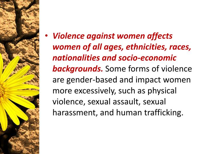 Violence against women affects women of all ages, ethnicities, races, nationalities and socio-economic backgrounds.