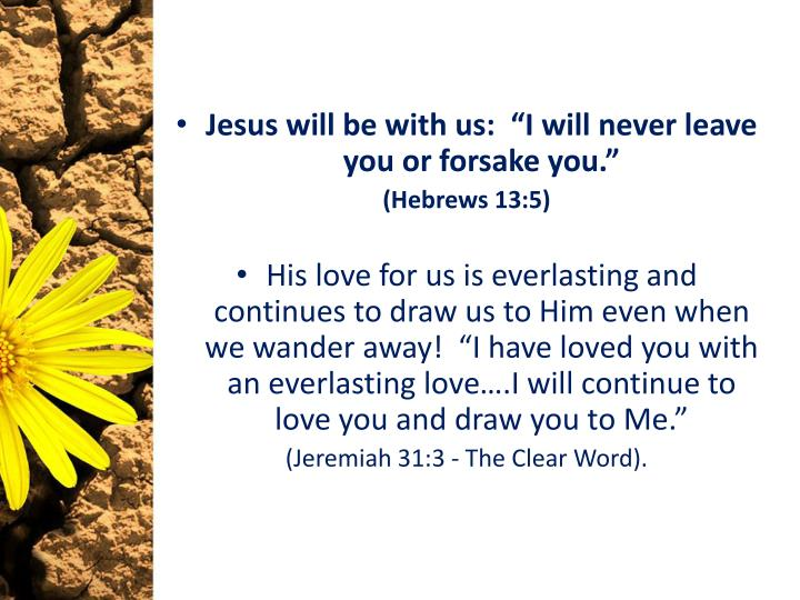 "Jesus will be with us:  ""I will never leave you or forsake you."""