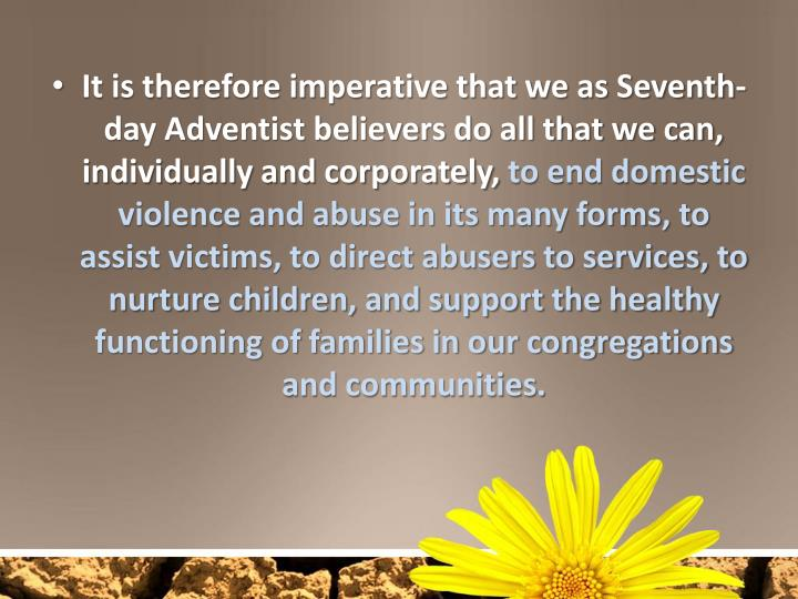 It is therefore imperative that we as Seventh-day Adventist believers do all that we can, individually and corporately,