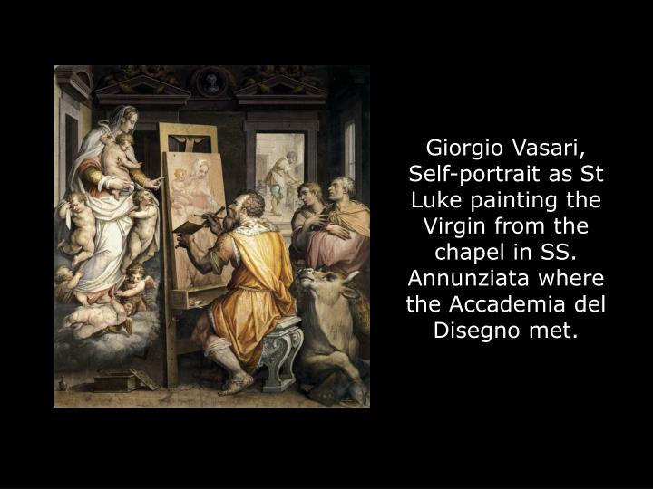 Giorgio Vasari, Self-portrait as St Luke painting the Virgin from the chapel in SS. Annunziata where the Accademia del Disegno met.