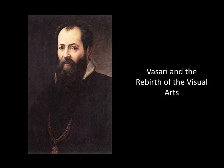 Vasari and the rebirth of the visual arts