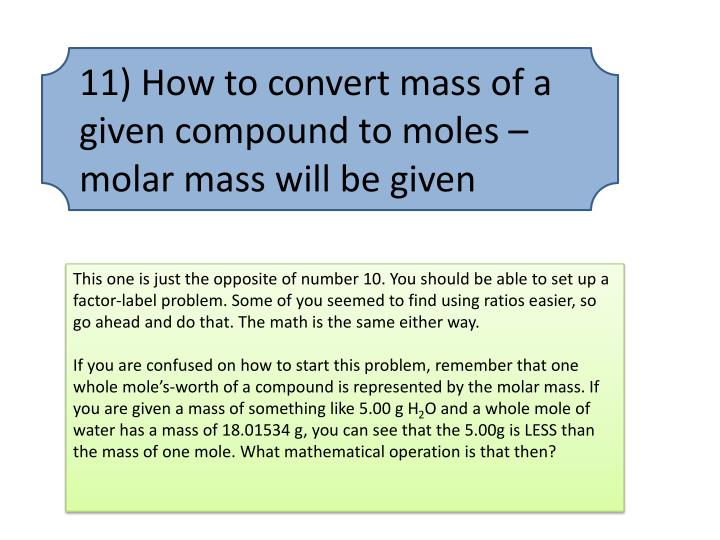 11) How to convert mass of a given compound to moles – molar mass will be given