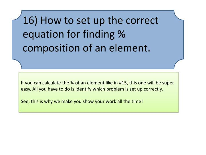 16) How to set up the correct equation for finding % composition of an