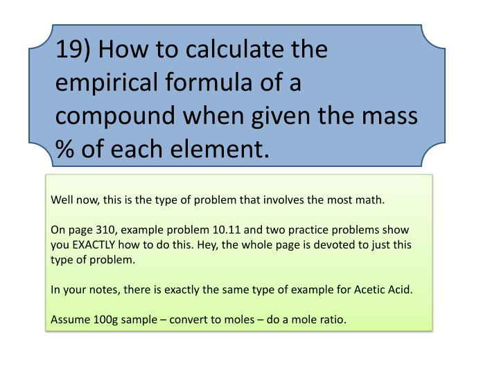 19) How to calculate the empirical formula of a compound when given the mass % of each