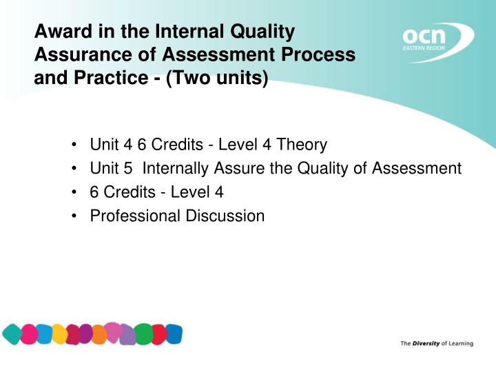 internally assure the quality of assessment Level 3 award in understanding the principles and practices of  the principles and practices of assessment  internally assure the quality of assessment.