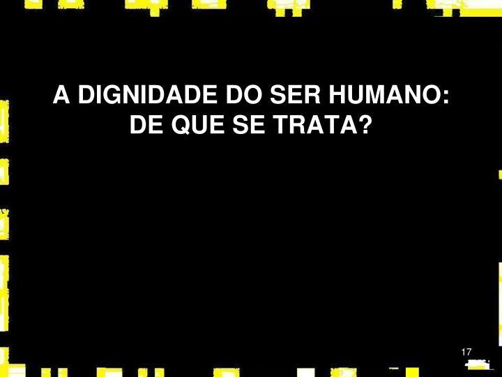 A DIGNIDADE DO SER HUMANO: