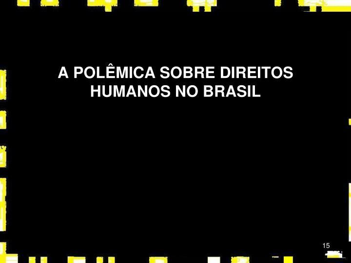 A POLÊMICA SOBRE DIREITOS HUMANOS NO BRASIL