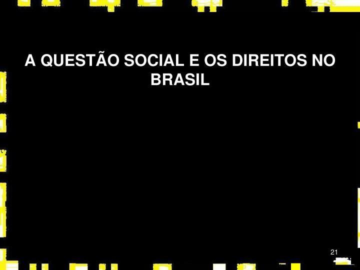A QUESTÃO SOCIAL E OS DIREITOS NO BRASIL