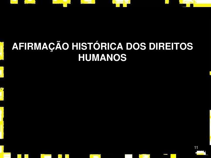 AFIRMAÇÃO HISTÓRICA DOS DIREITOS HUMANOS