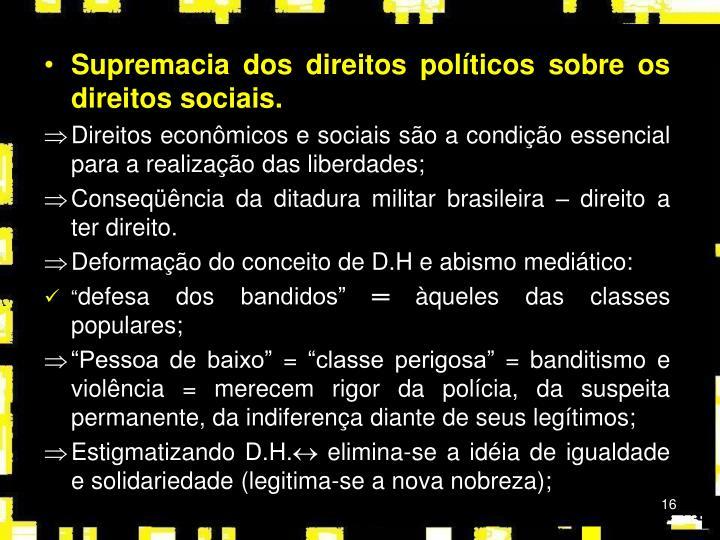 Supremacia dos direitos políticos sobre os direitos sociais.