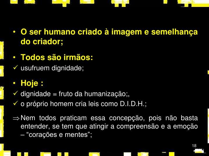 O ser humano criado à imagem e semelhança do criador;