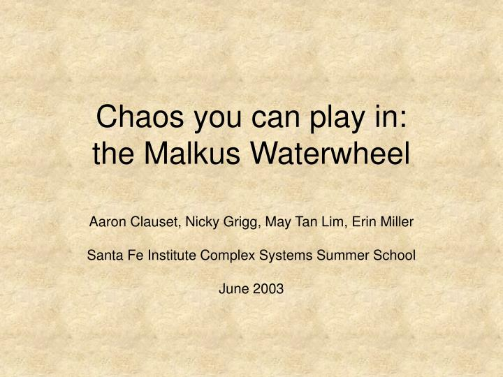 Chaos you can play in: