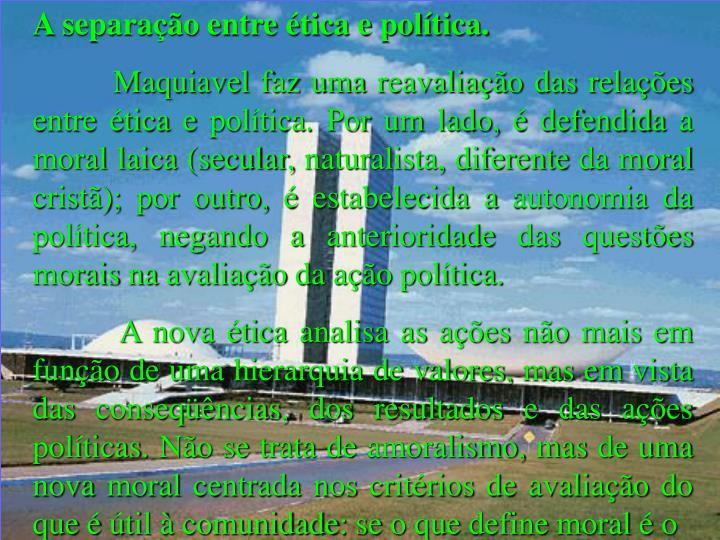 A separação entre ética e política.