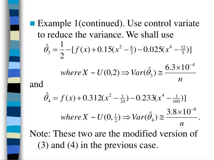 Example 1(continued). Use control variate to reduce the variance. We shall use