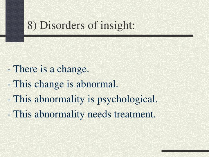 8) Disorders of insight: