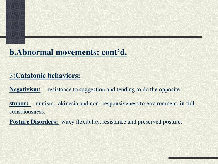 b.Abnormal movements: cont'd.