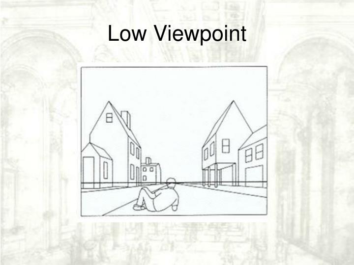Low Viewpoint