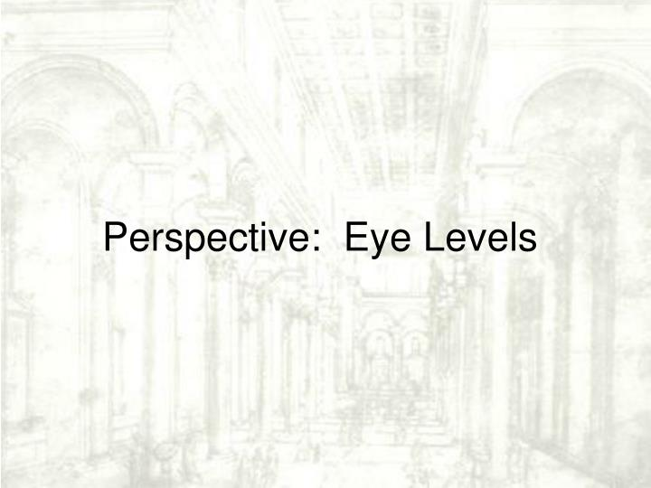 Perspective:  Eye Levels