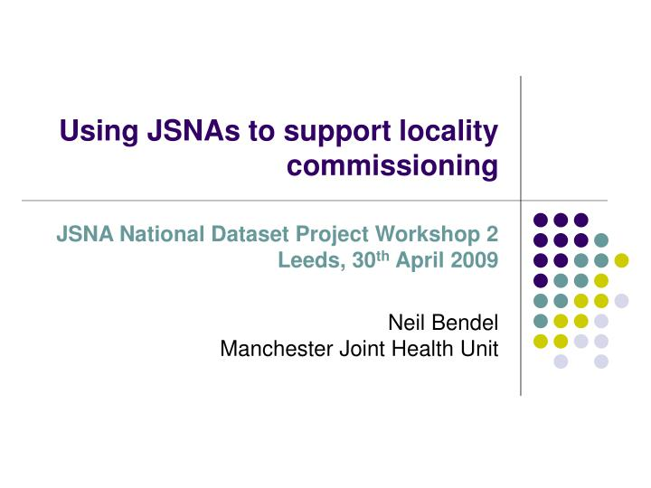 Using JSNAs to support locality commissioning