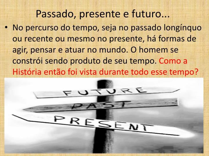 Passado, presente e futuro...