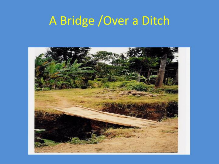 A Bridge /Over a Ditch