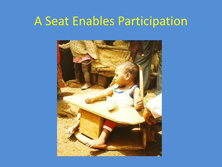 A Seat Enables Participation