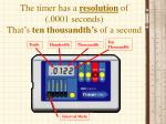 the timer has a resolution of 0001 seconds that s ten thousandth s of a second