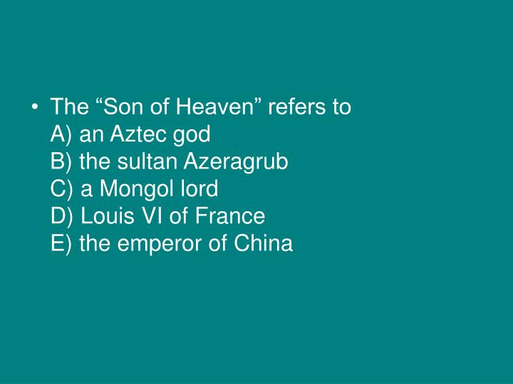 "The ""Son of Heaven"" refers to"