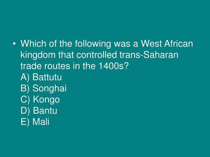 Which of the following was a West African kingdom that controlled trans-Saharan trade routes in the 1400s?