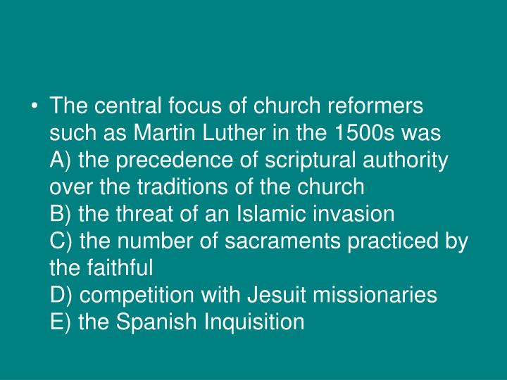 The central focus of church reformers such as Martin Luther in the 1500s was