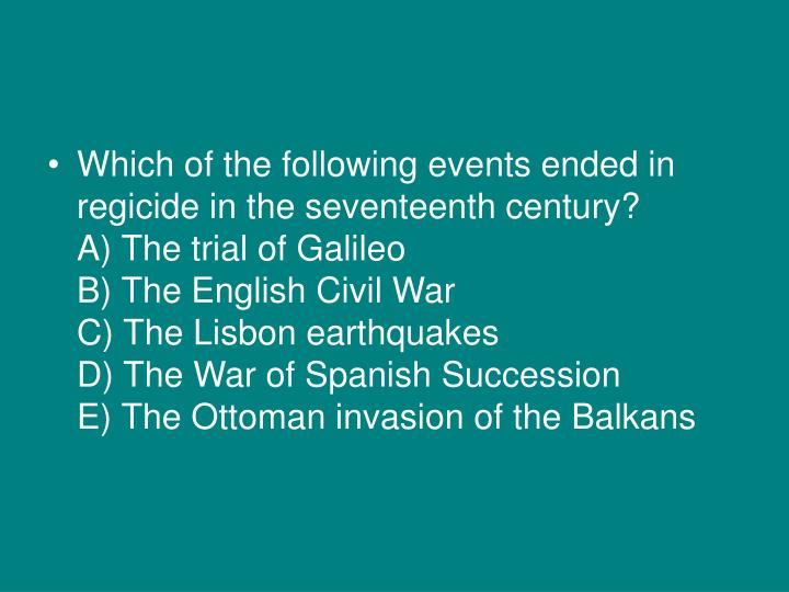 Which of the following events ended in regicide in the seventeenth century?