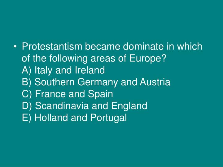 Protestantism became dominate in which of the following areas of Europe?