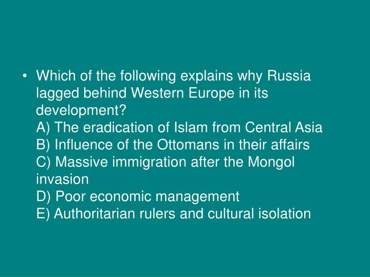 Which of the following explains why Russia lagged behind Western Europe in its development?