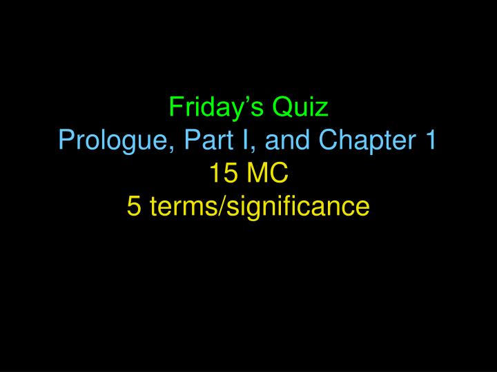 Friday s quiz prologue part i and chapter 1 15 mc 5 terms significance