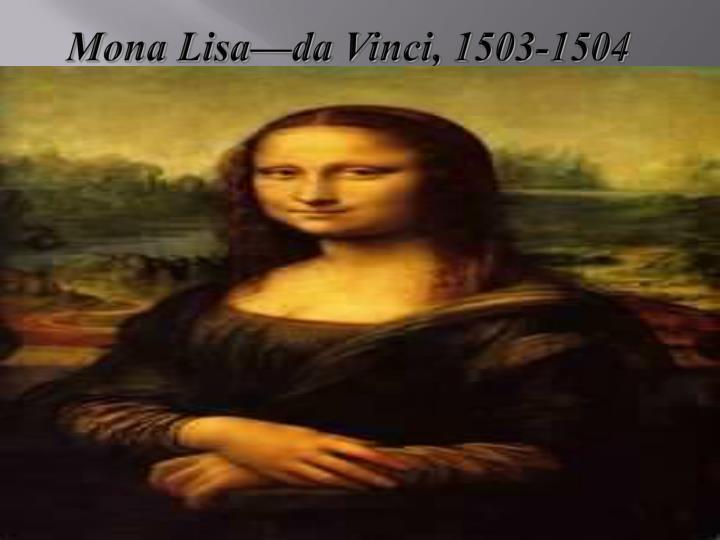 Mona Lisa—da Vinci, 1503-1504