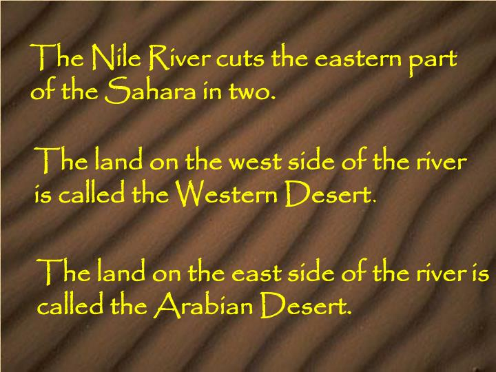The Nile River cuts the eastern part