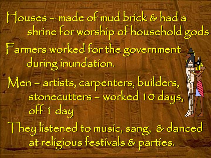 Houses – made of mud brick & had a