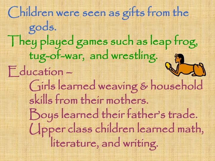 Children were seen as gifts from the gods.