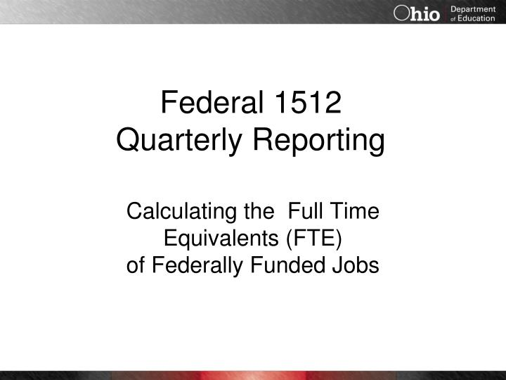 Federal 1512 quarterly reporting
