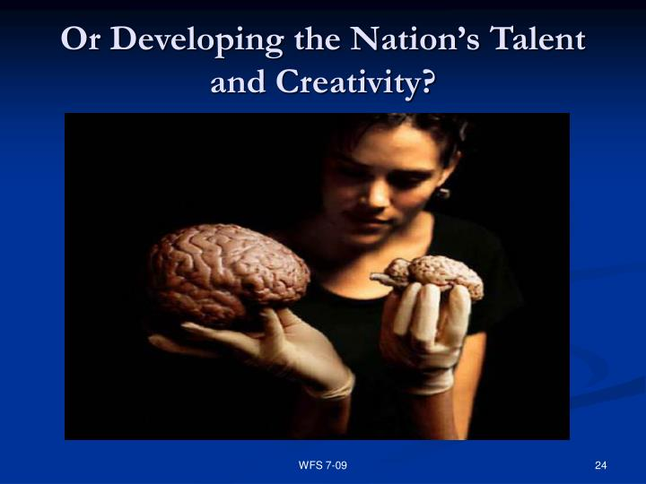 Or Developing the Nation's Talent and Creativity?