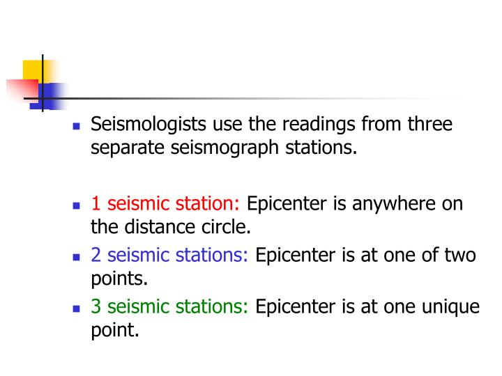 Seismologists use the readings from three separate seismograph stations.