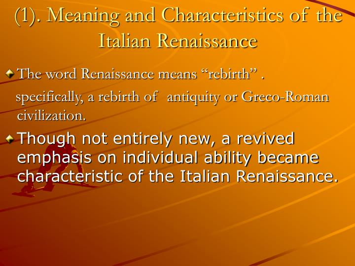 fundamental characteristics of the italian renaissance During the late 14th century and into the 15th century, italy emerged from the   humanism led to another characteristic of the renaissance— questioning  religion  main characteristics in the italian renaissance and the northern  european.