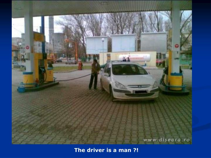 The driver is a man ?!