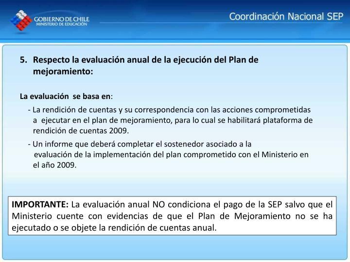 Respecto la evaluación anual de la ejecución del Plan de mejoramiento: