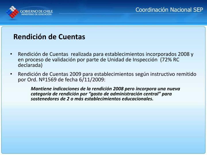 Rendición de Cuentas  realizada para establecimientos incorporados 2008 y en proceso de validación por parte de Unidad de Inspección  (72% RC declarada)