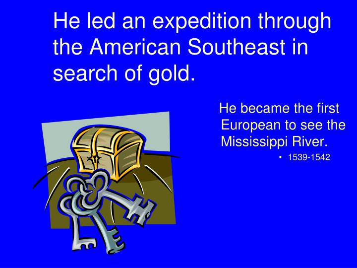 He led an expedition through the American Southeast in search of gold.
