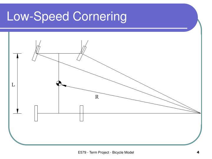 Low-Speed Cornering