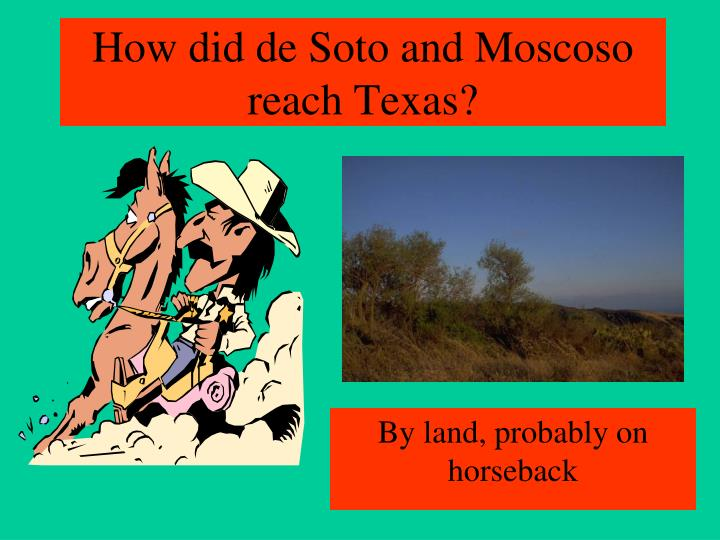 How did de Soto and Moscoso reach Texas?