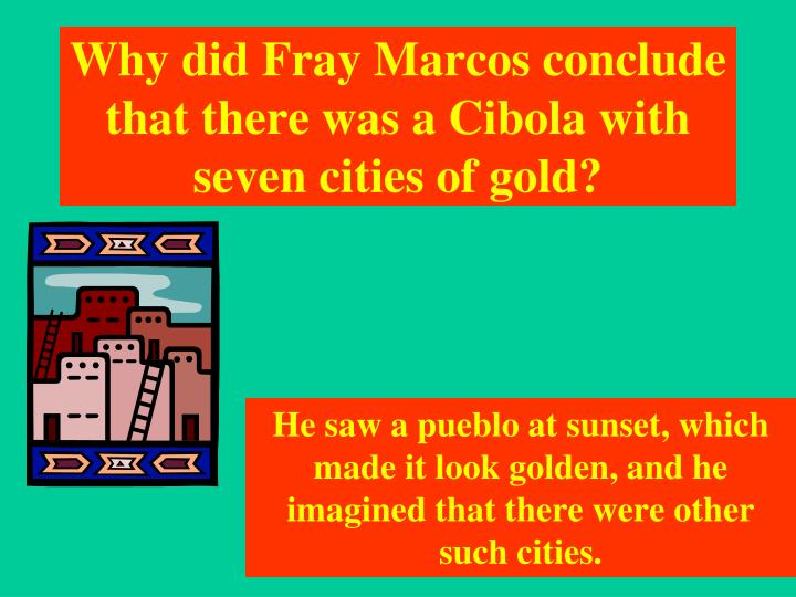 Why did Fray Marcos conclude that there was a Cibola with seven cities of gold?