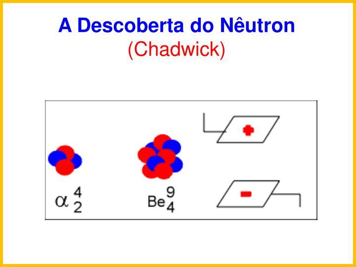 A Descoberta do Nutron